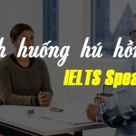 tình huống khó đỡ IELTS Speaking