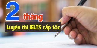 1 - 2 tháng luyên thi IELTS cấp tốc